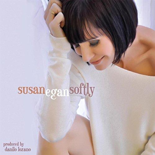 Susan Egan: Softly